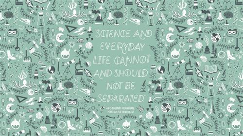 """Science and everyday life cannot and should not be separated."" -Rosalind Franklin, Molecular Biologist"